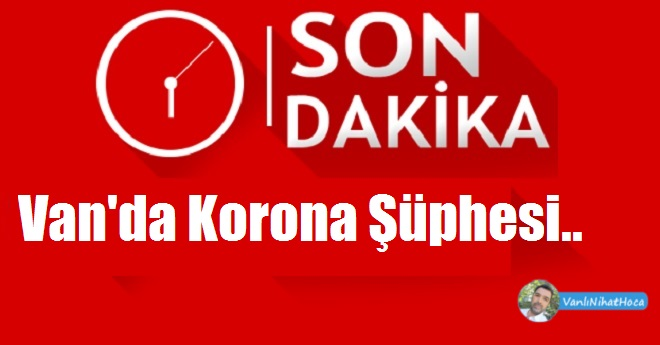 Son Dakika Van Korona