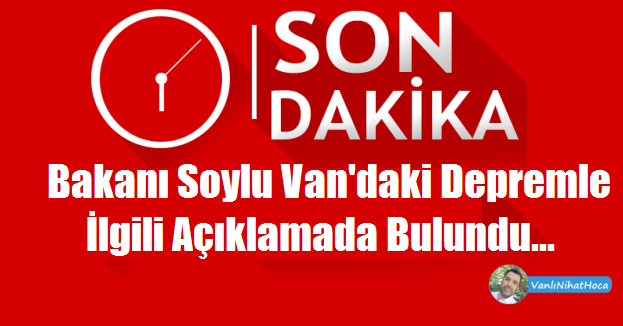 Bakan Soylu'dan Van Depremi Açıklaması