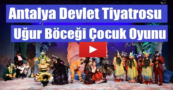 Antalya Devlet Tiyatrosu Uğur Böceği Çocuk Oyunu