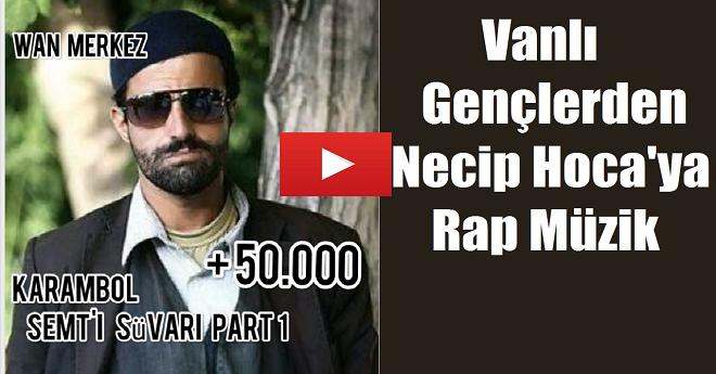 Vanlı Gençlerden Necip Hoca'ya Rap Şarkı