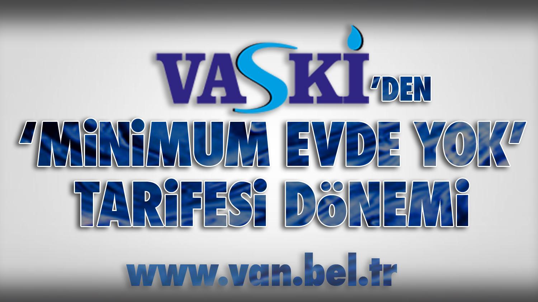 VASKİ'DEN 'MİNİMUM EVDE YOK' TARİFESİ DÖNEMİ