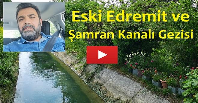Eski Edremit ve Şamran Kanalı Gezi Vlogu