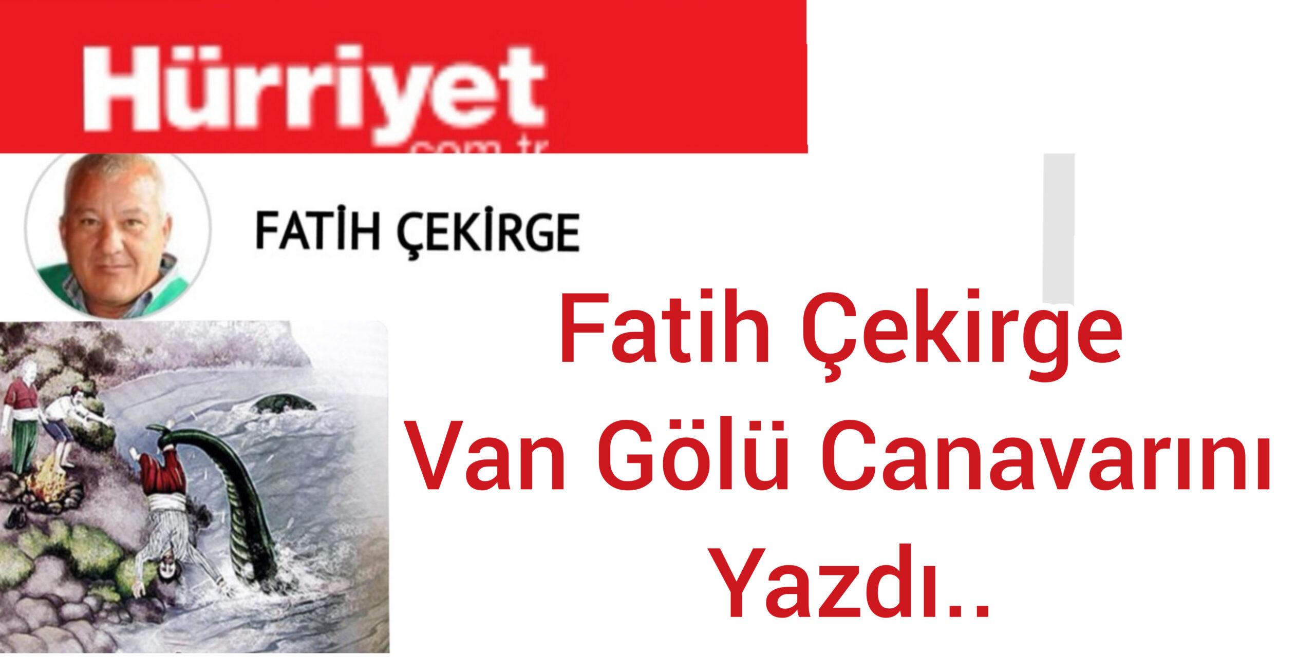 Hürriyet'ten Fatih Çekirge Vangölü Canavarını Yazdı