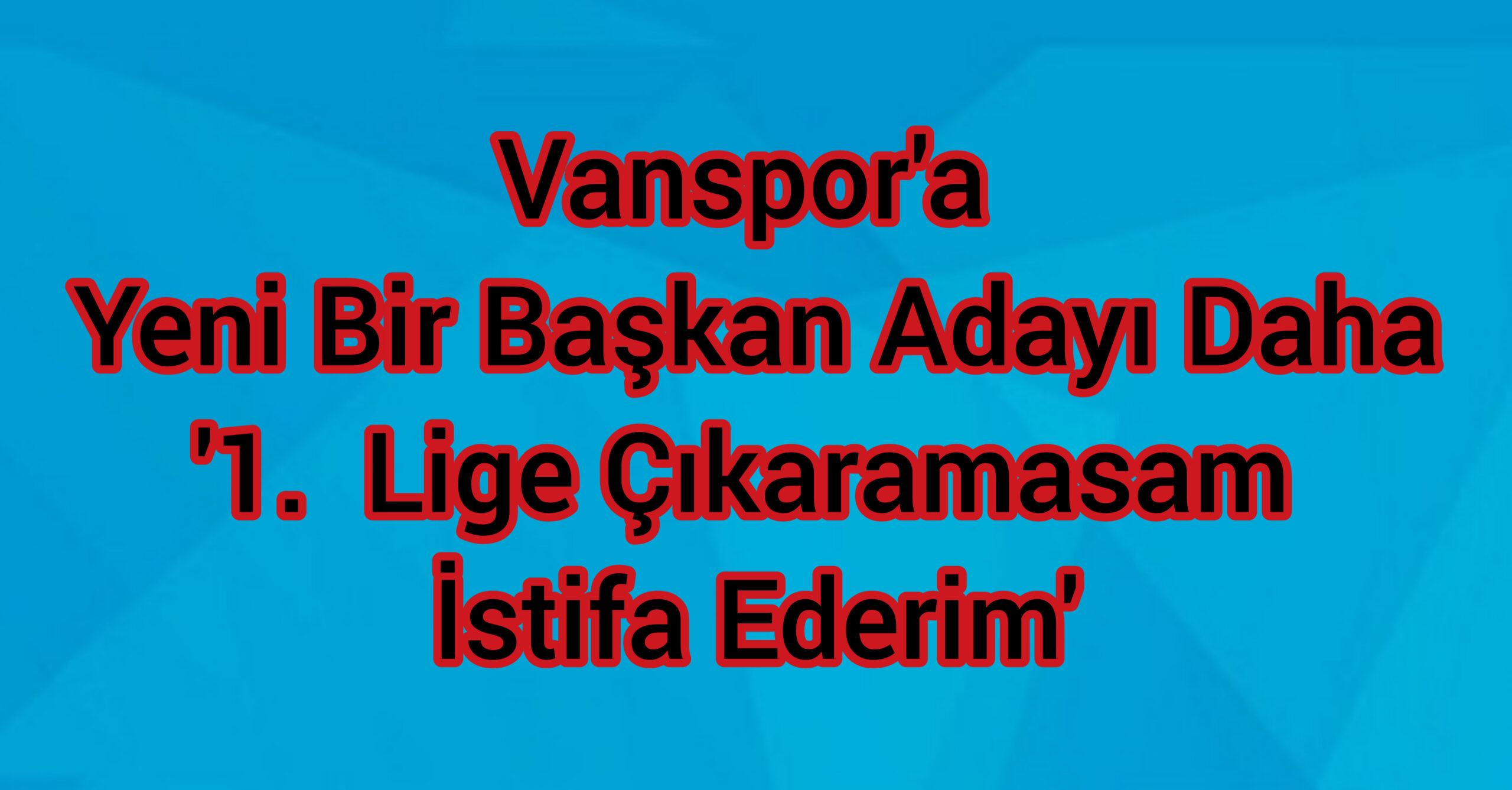 Vanspor'a Yeni Bir Başkan Adayı