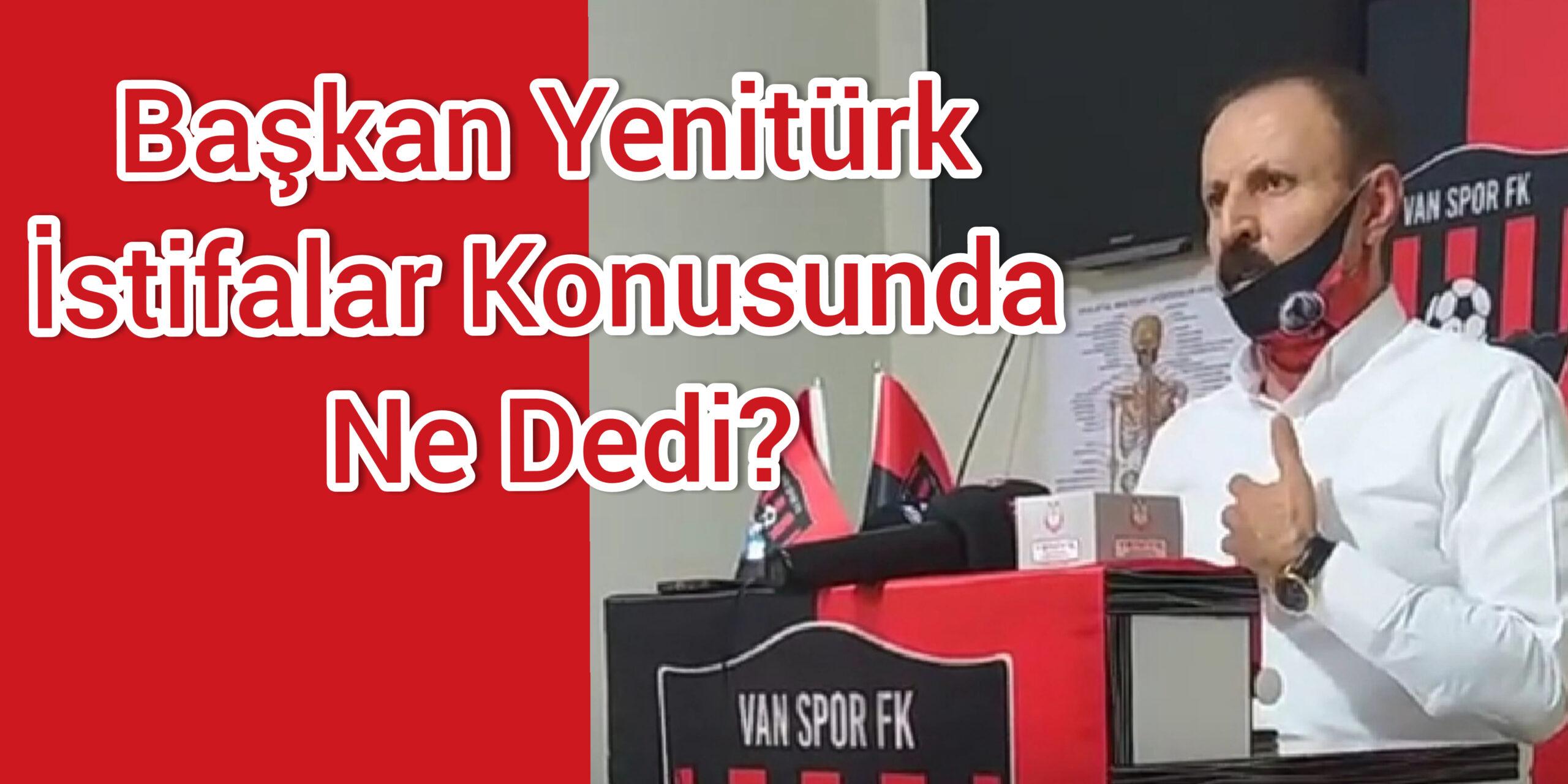 Başkan Yenitürk İstifalar Hakkında Ne Dedi?