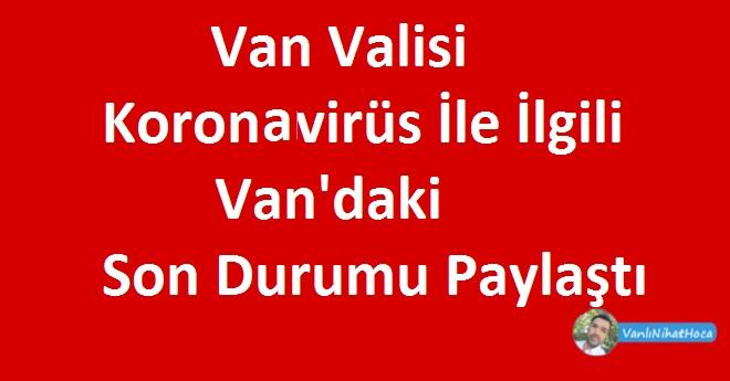 Van Valisi Bilmez Van'daki Son Durumu Açıkladı!