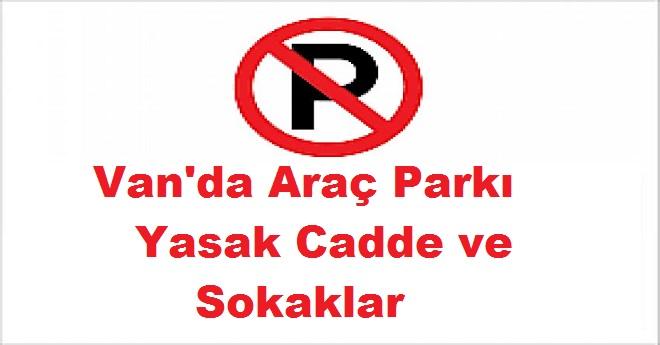 Dikkat! Van'da Yarın Araç Parkı Yasak Olan Cadde ve Sokaklar