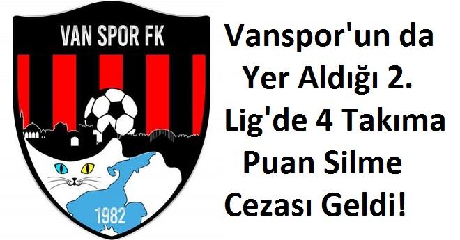 Vanspor'un da Yer Aldığı 2. Lig'de 4 Takıma Puan Silme Cezası Geldi!