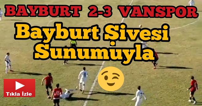 Bayburt 2- 3 Vanspor (Bayburt Şivesi Yorumuyla)