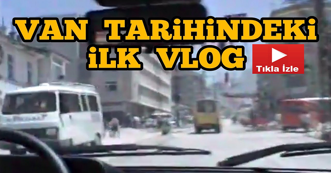 Van Tarihindeki İlk Vlog Çekimi