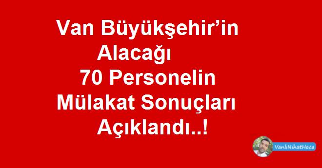 Van Büyükşehir'in Alacağı 70 Personelin Mülakat Sonuçları Açıklandı