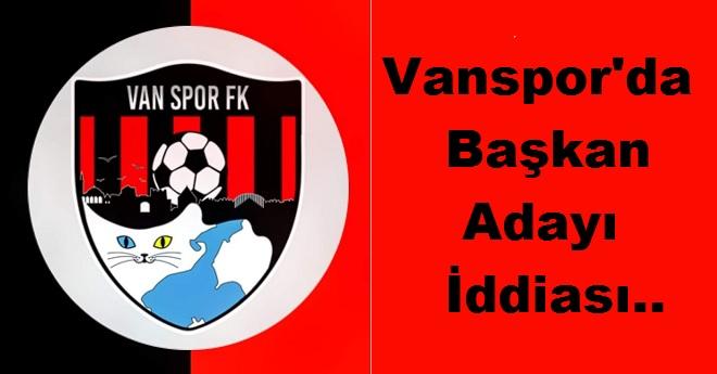 Vanspor'da Başkan Adayı İddiası!