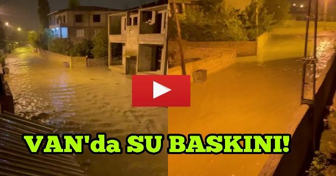 Van'daki Yağışlar Su Baskınlarına Neden Oldu!