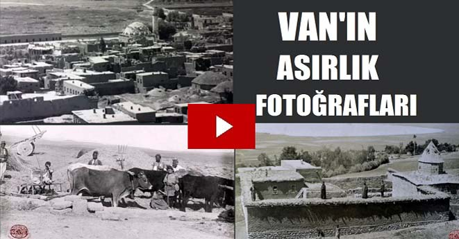 Van'ın Asırlık Fotoğrafları