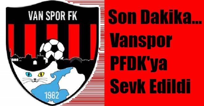Sivas Maçı Sonrası Vanspor Yine PFDK'ya Sevk Edildi