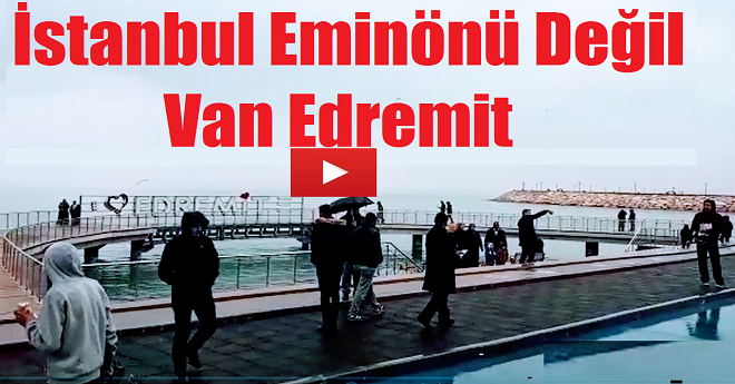 İstanbul Eminönü Değil Van Edremit