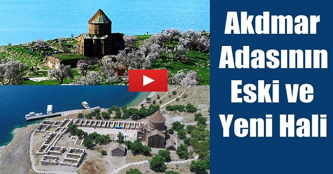 Akdamar Adasının Eski ve Yeni Görüntüleri