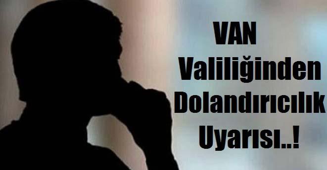 Van Valiliğinden Dolandırıcılık Uyarısı
