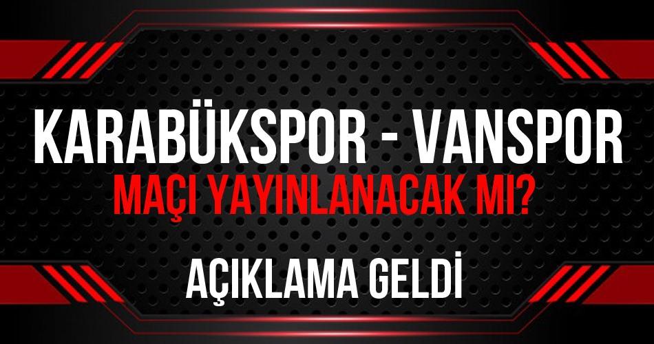 Karabükspor-Vanspor Maçı Yayınlanacak mı?