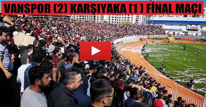 Vanspor 2 Karşıyaka 1 Final Maçı