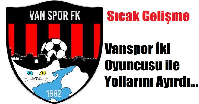 Vanspor İki Futbolcusu ile Yollarını Ayırdı
